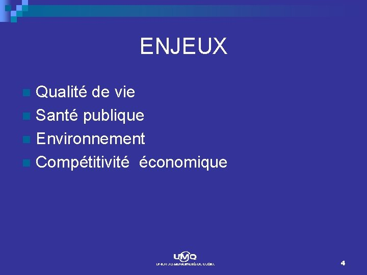 ENJEUX Qualité de vie n Santé publique n Environnement n Compétitivité économique n 4