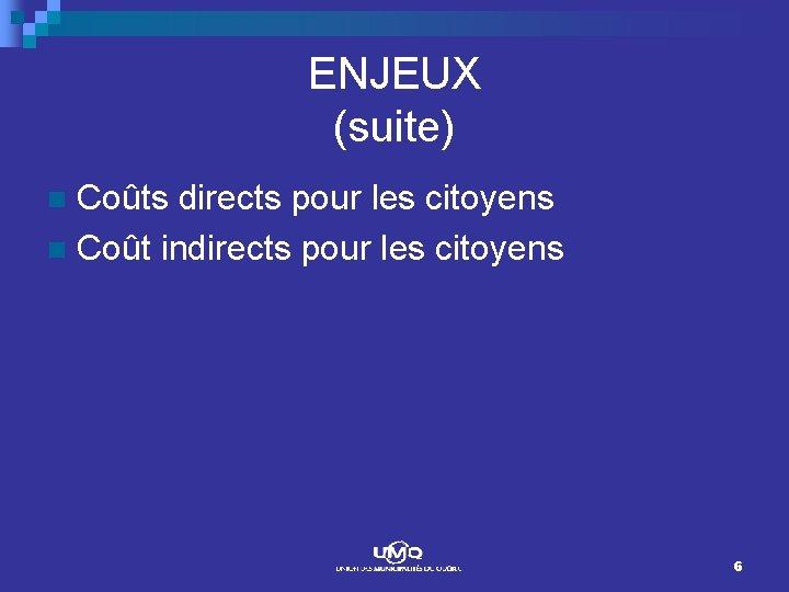 ENJEUX (suite) Coûts directs pour les citoyens n Coût indirects pour les citoyens n