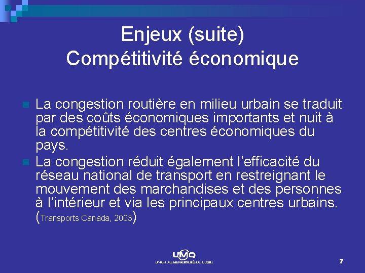 Enjeux (suite) Compétitivité économique n n La congestion routière en milieu urbain se traduit