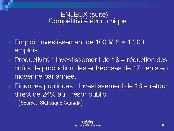 ENJEUX (suite) Compétitivité économique n n n Emploi: Investissement de 100 M $