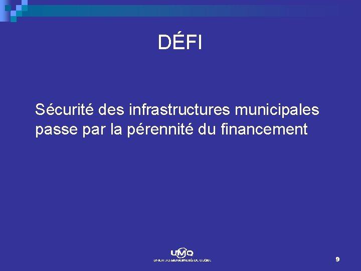 DÉFI Sécurité des infrastructures municipales passe par la pérennité du financement 9