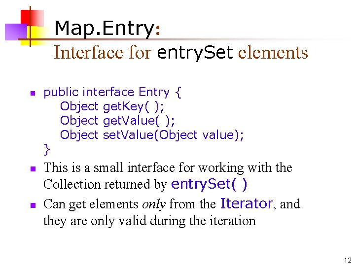 Map. Entry: Interface for entry. Set elements n n n public interface Entry {