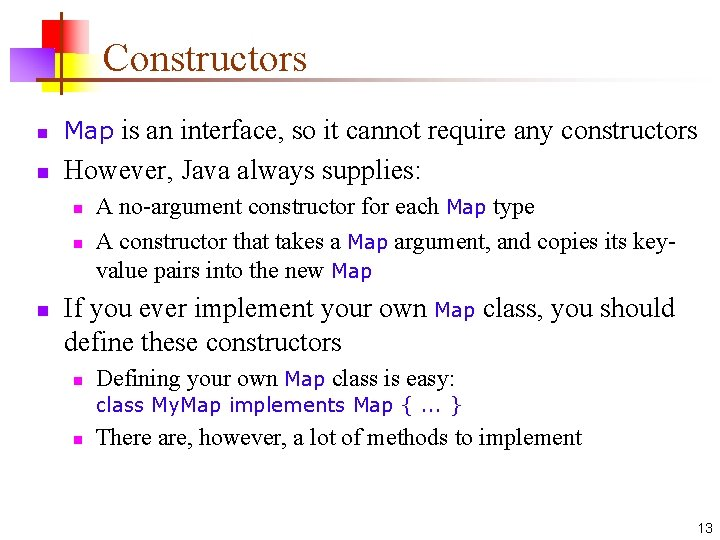 Constructors n Map is an interface, so it cannot require any constructors n However,