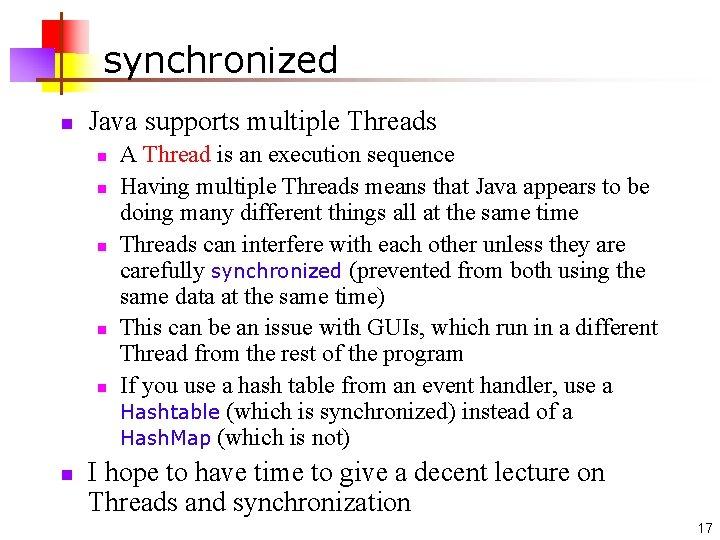 synchronized n Java supports multiple Threads n n n A Thread is an execution