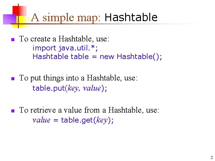 A simple map: Hashtable n To create a Hashtable, use: import java. util. *;