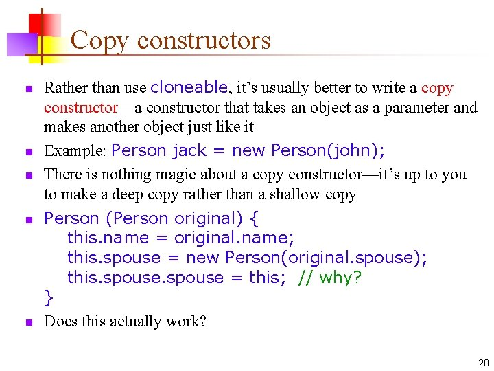 Copy constructors n n n Rather than use cloneable, it's usually better to write