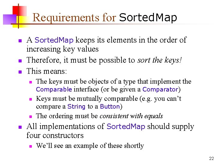 Requirements for Sorted. Map n n n A Sorted. Map keeps its elements in
