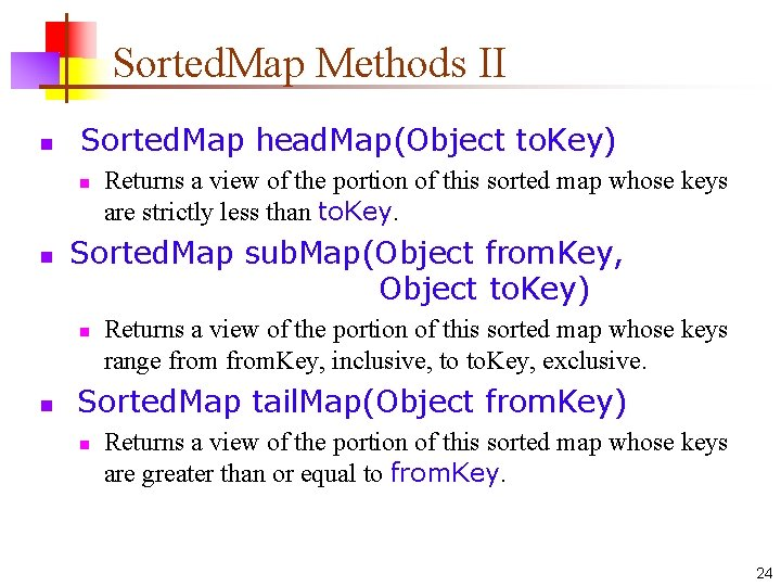 Sorted. Map Methods II n Sorted. Map head. Map(Object to. Key) n n Sorted.