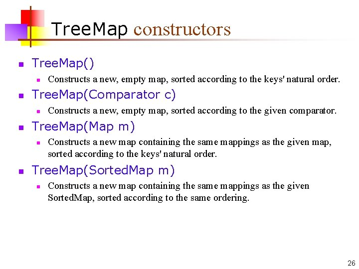 Tree. Map constructors n Tree. Map() n n Tree. Map(Comparator c) n n Constructs