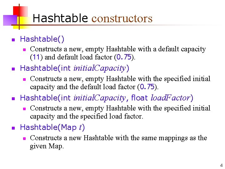 Hashtable constructors n n Hashtable() n Constructs a new, empty Hashtable with a default