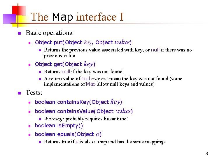The Map interface I n Basic operations: n n n Object put(Object key, Object