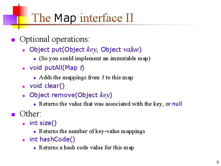 The Map interface II n Optional operations: n Object put(Object key, Object value) n