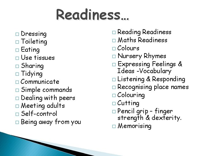 Readiness… Dressing � Toileting � Eating � Use tissues � Sharing � Tidying �
