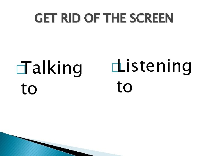 GET RID OF THE SCREEN � Talking to � Listening to