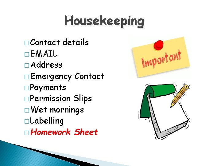 Housekeeping � Contact � EMAIL details � Address � Emergency � Payments � Permission