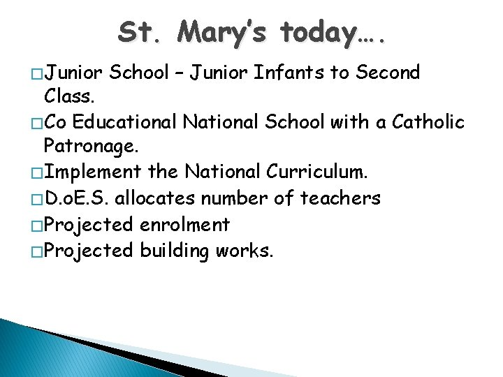 St. Mary's today…. � Junior School – Junior Infants to Second Class. � Co