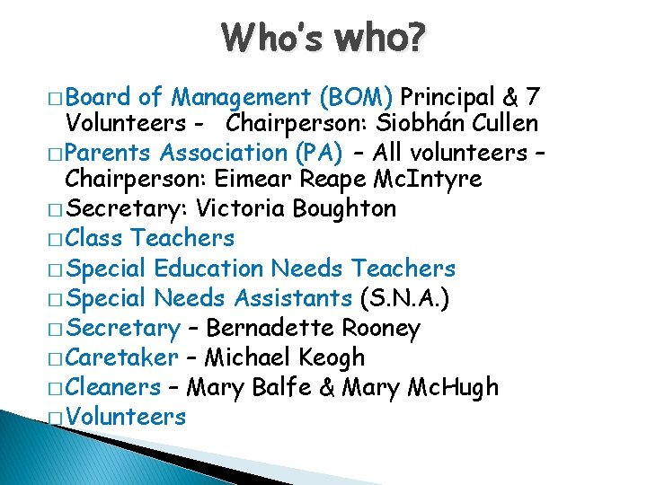 Who's who? � Board of Management (BOM) Principal & 7 Volunteers - Chairperson: Siobhán