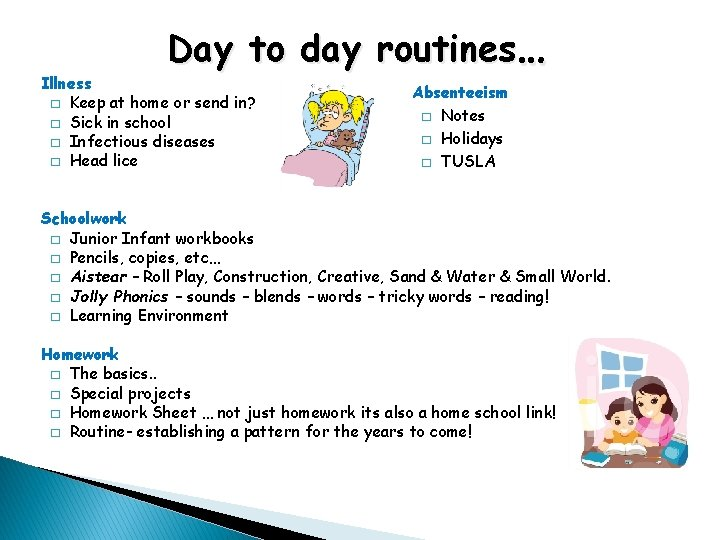Day to day routines… Illness � Keep at home or send in? � Sick