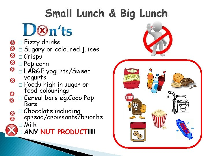 Small Lunch & Big Lunch Fizzy drinks � Sugary or coloured juices � Crisps