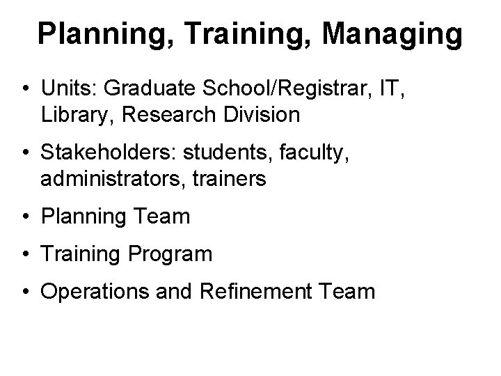 Planning, Training, Managing • Units: Graduate School/Registrar, IT, Library, Research Division • Stakeholders: students,