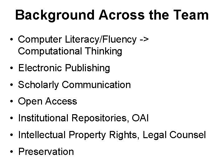 Background Across the Team • Computer Literacy/Fluency -> Computational Thinking • Electronic Publishing •