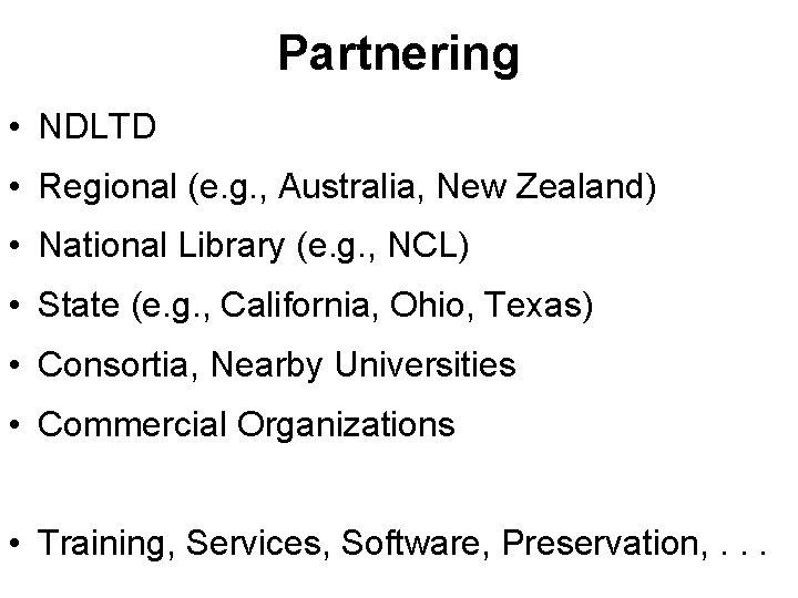 Partnering • NDLTD • Regional (e. g. , Australia, New Zealand) • National Library