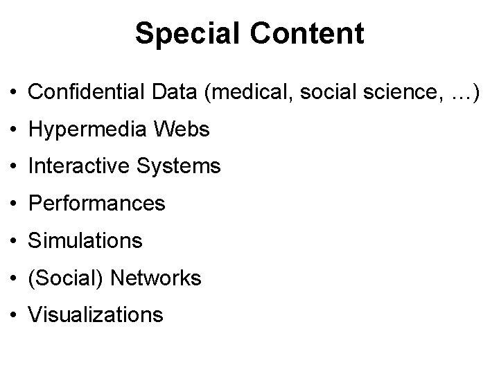Special Content • Confidential Data (medical, social science, …) • Hypermedia Webs • Interactive