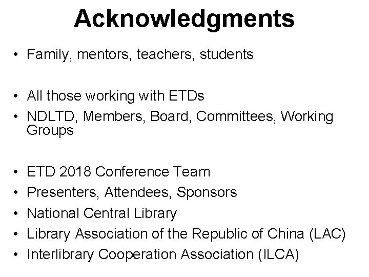 Acknowledgments • Family, mentors, teachers, students • All those working with ETDs • NDLTD,