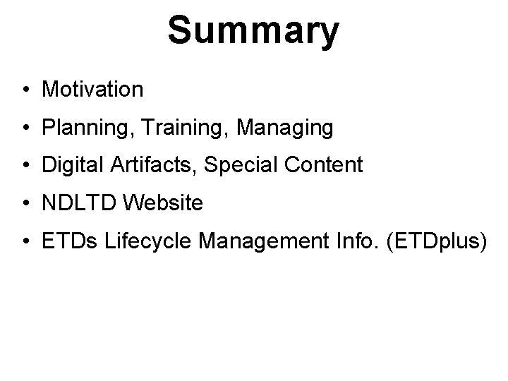 Summary • Motivation • Planning, Training, Managing • Digital Artifacts, Special Content • NDLTD