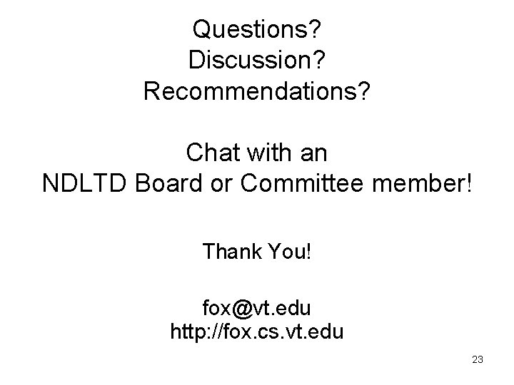 Questions? Discussion? Recommendations? Chat with an NDLTD Board or Committee member! Thank You! fox@vt.