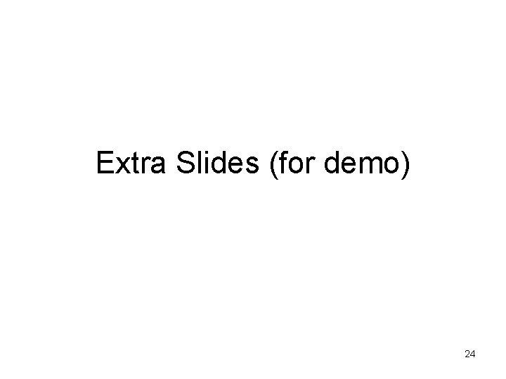 Extra Slides (for demo) 24