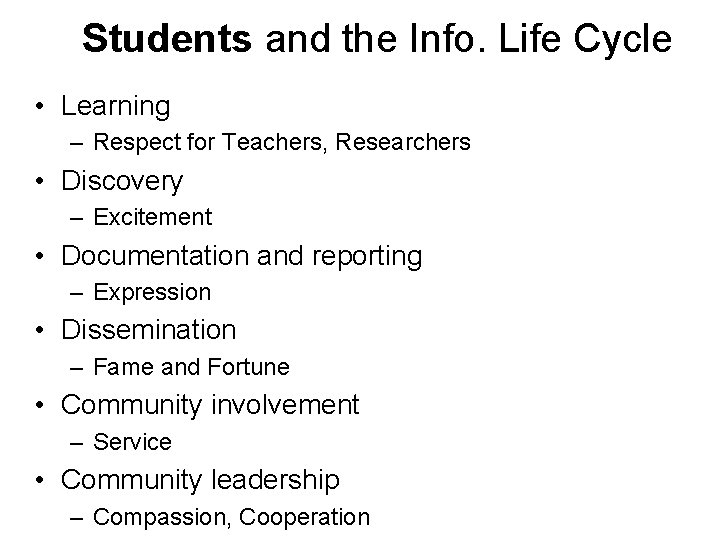 Students and the Info. Life Cycle • Learning – Respect for Teachers, Researchers •