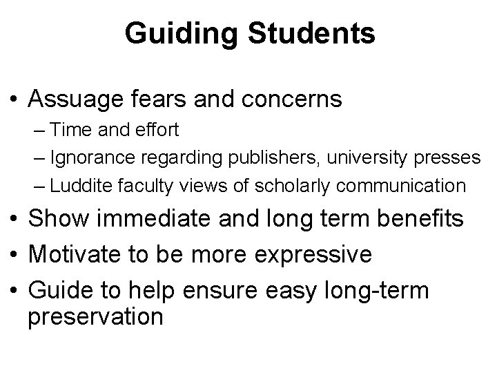 Guiding Students • Assuage fears and concerns – Time and effort – Ignorance regarding