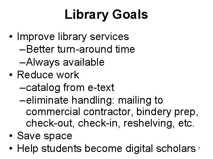 Library Goals • Improve library services – Better turn-around time – Always available •