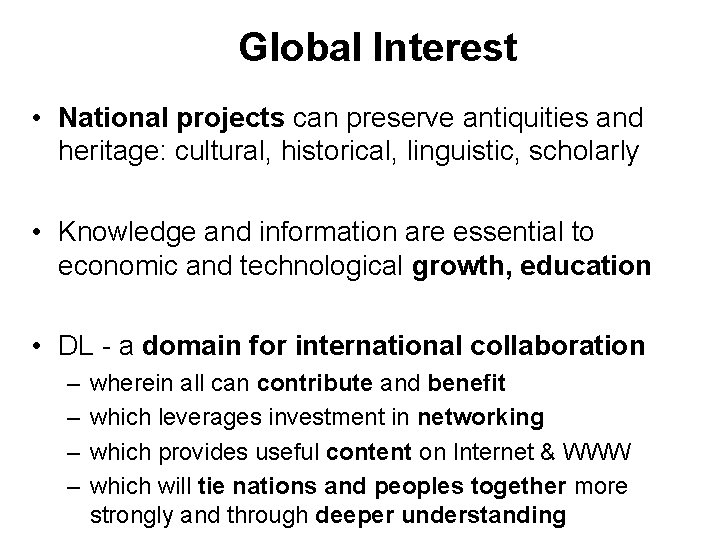 Global Interest • National projects can preserve antiquities and heritage: cultural, historical, linguistic, scholarly
