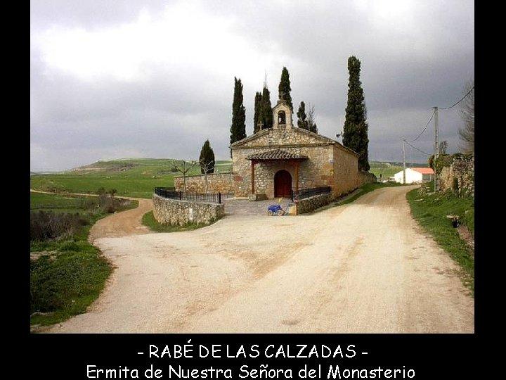- RABÉ DE LAS CALZADAS Ermita de Nuestra Señora del Monasterio