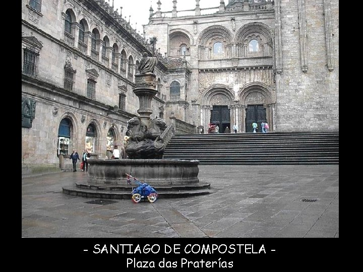 - SANTIAGO DE COMPOSTELA Plaza das Praterías