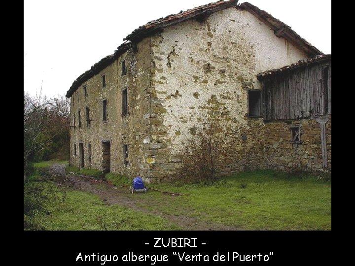 """- ZUBIRI Antiguo albergue """"Venta del Puerto"""""""