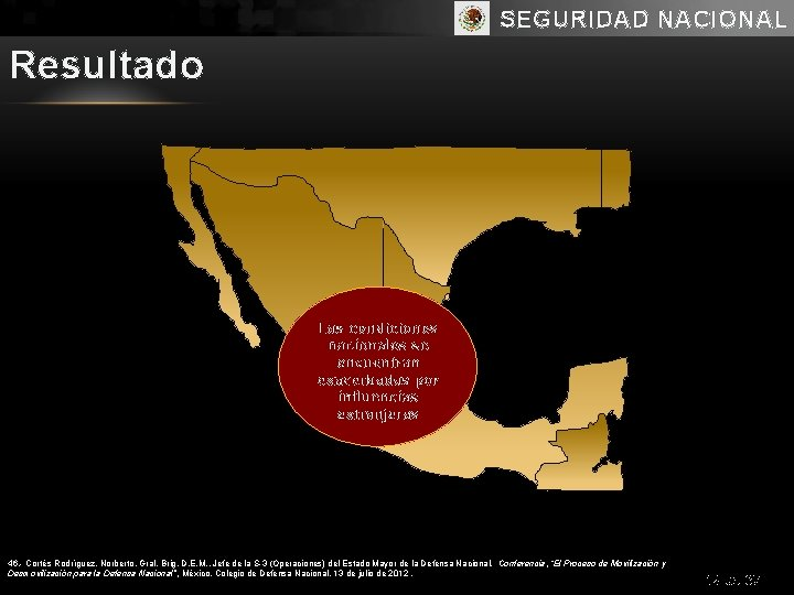 SEGURIDAD NACIONAL Resultado Las condiciones nacionales se encuentran exacerbadas por influencias extranjeras 46. -