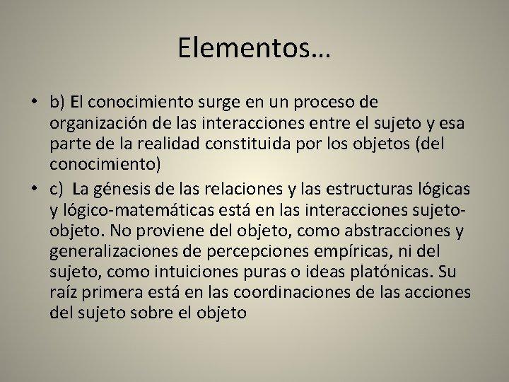 Elementos… • b) El conocimiento surge en un proceso de organización de las interacciones