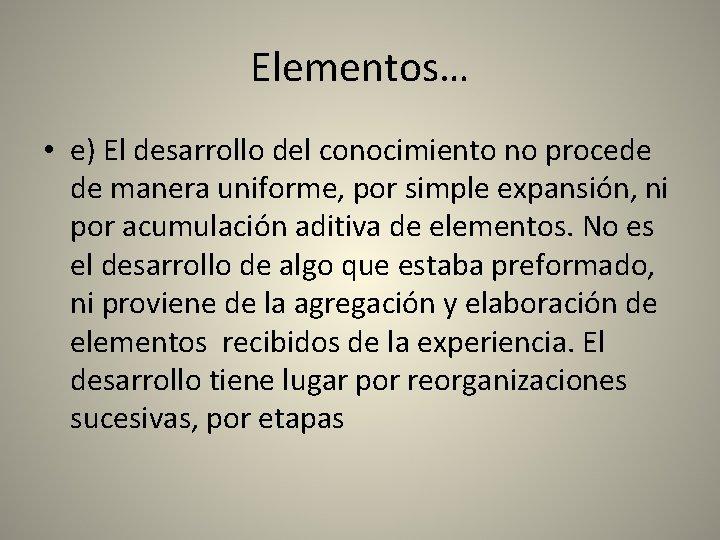 Elementos… • e) El desarrollo del conocimiento no procede de manera uniforme, por simple