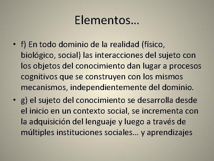 Elementos… • f) En todo dominio de la realidad (físico, biológico, social) las interacciones