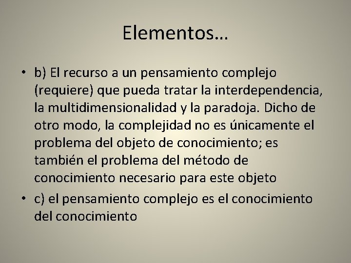 Elementos… • b) El recurso a un pensamiento complejo (requiere) que pueda tratar la