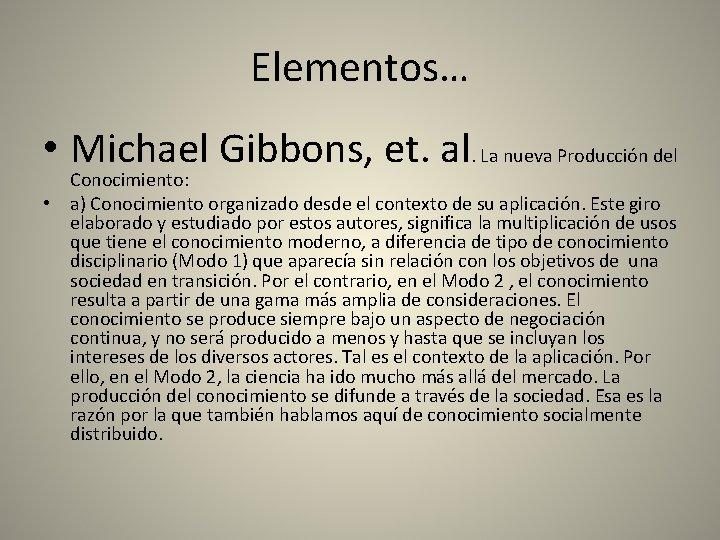 Elementos… • Michael Gibbons, et. al. La nueva Producción del Conocimiento: • a) Conocimiento