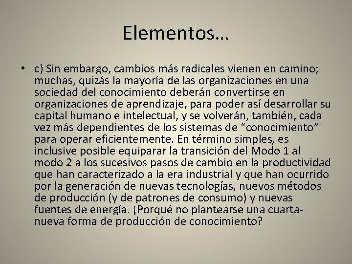Elementos… • c) Sin embargo, cambios más radicales vienen en camino; muchas, quizás la