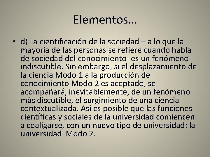 Elementos… • d) La cientificación de la sociedad – a lo que la mayoría