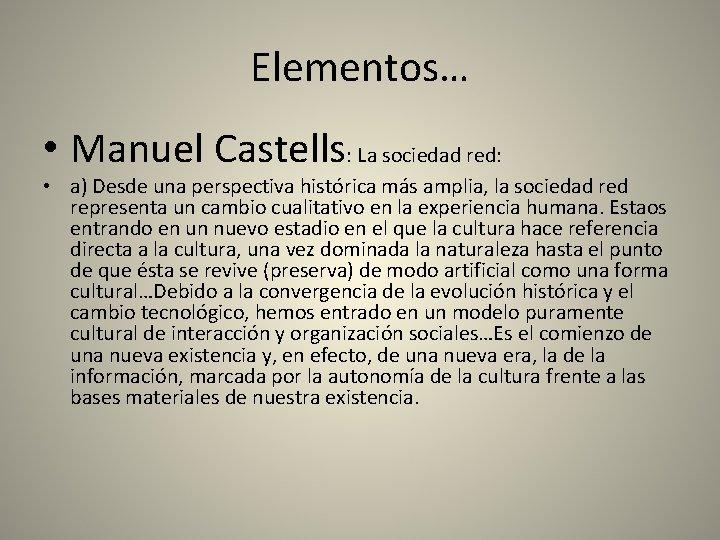 Elementos… • Manuel Castells: La sociedad red: • a) Desde una perspectiva histórica más