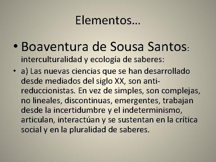 Elementos… • Boaventura de Sousa Santos: interculturalidad y ecología de saberes: • a) Las
