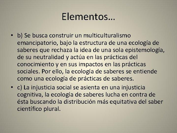 Elementos… • b) Se busca construir un multiculturalismo emancipatorio, bajo la estructura de una