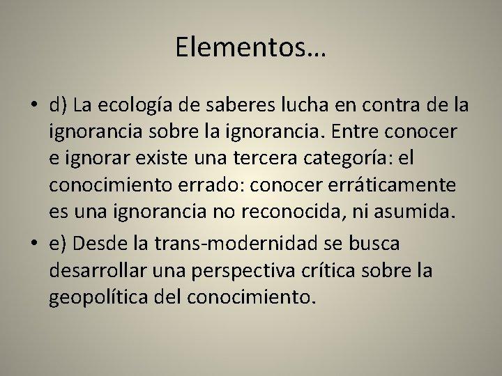Elementos… • d) La ecología de saberes lucha en contra de la ignorancia sobre